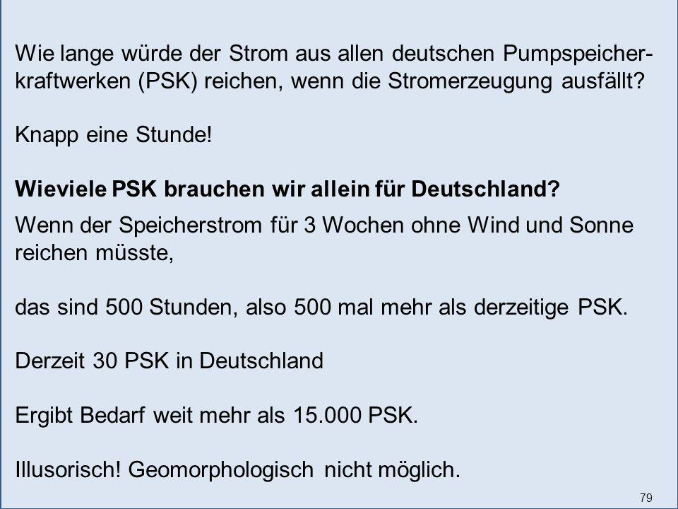 79 Wie lange würde der Strom aus allen deutschen Pumpspeicher- kraftwerken (PSK) reichen, wenn die Stromerzeugung ausfällt.