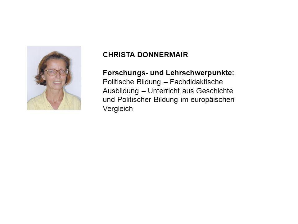 CHRISTA DONNERMAIR Forschungs- und Lehrschwerpunkte: Politische Bildung – Fachdidaktische Ausbildung – Unterricht aus Geschichte und Politischer Bildu