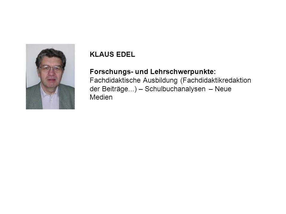 KLAUS EDEL Forschungs- und Lehrschwerpunkte: Fachdidaktische Ausbildung (Fachdidaktikredaktion der Beiträge...) – Schulbuchanalysen – Neue Medien