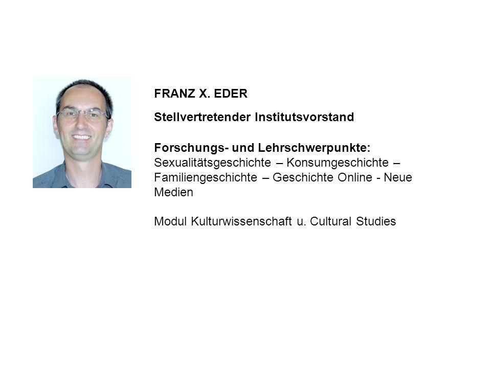 Forschungs- und Lehrschwerpunkte: Sexualitätsgeschichte – Konsumgeschichte – Familiengeschichte – Geschichte Online - Neue Medien Modul Kulturwissensc