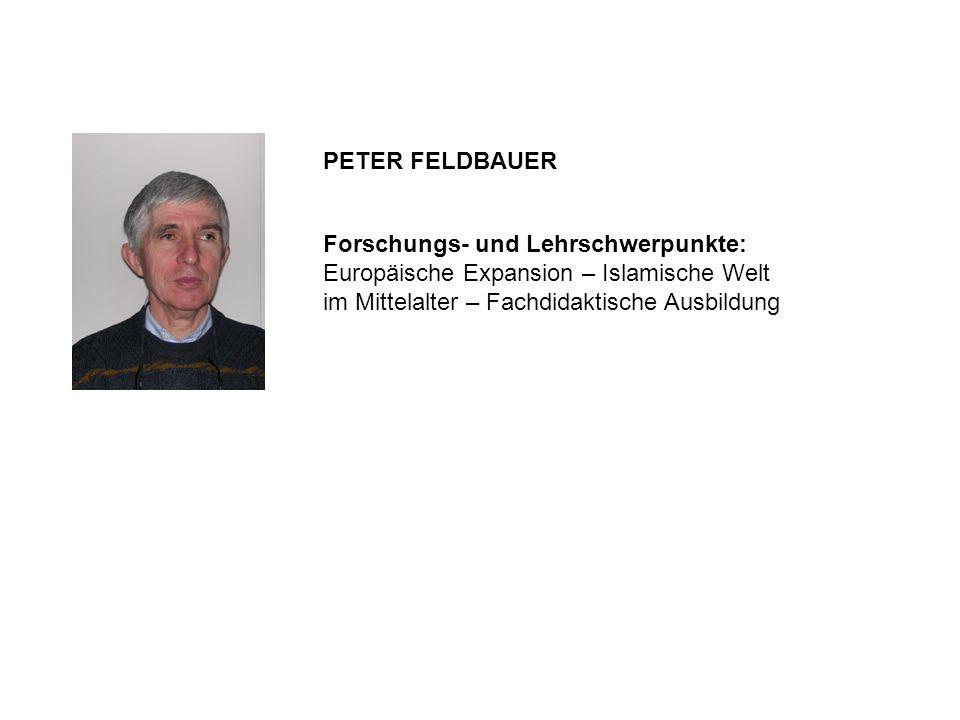 Forschungs- und Lehrschwerpunkte: Europäische Expansion – Islamische Welt im Mittelalter – Fachdidaktische Ausbildung PETER FELDBAUER