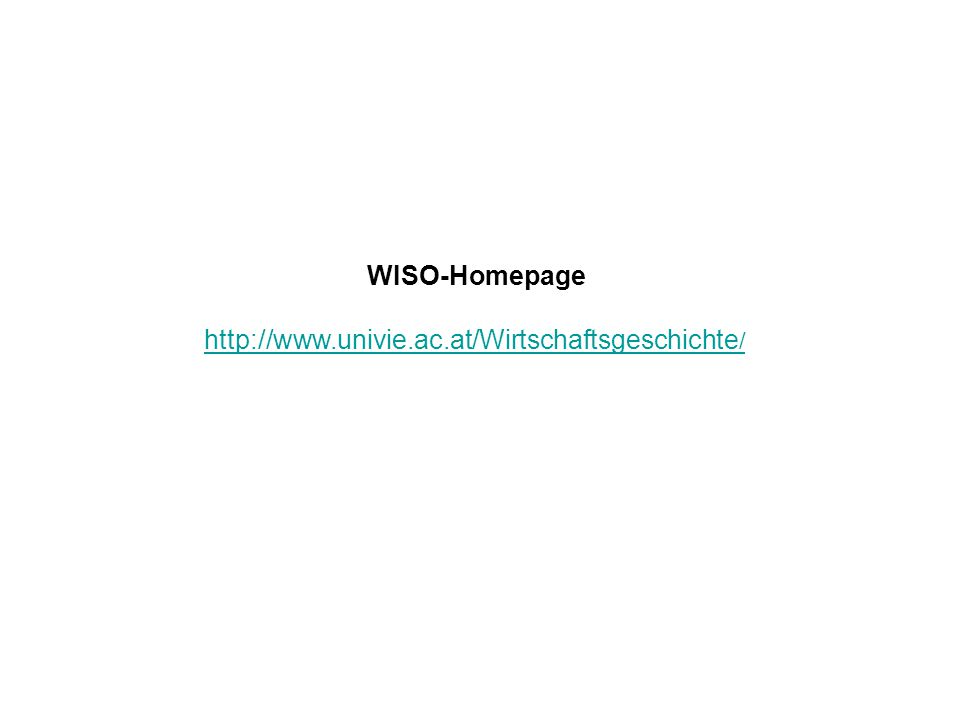 WISO-Homepage http://www.univie.ac.at/Wirtschaftsgeschichte /