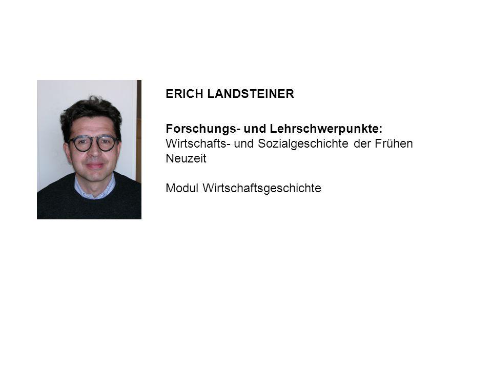 Forschungs- und Lehrschwerpunkte: Wirtschafts- und Sozialgeschichte der Frühen Neuzeit Modul Wirtschaftsgeschichte ERICH LANDSTEINER