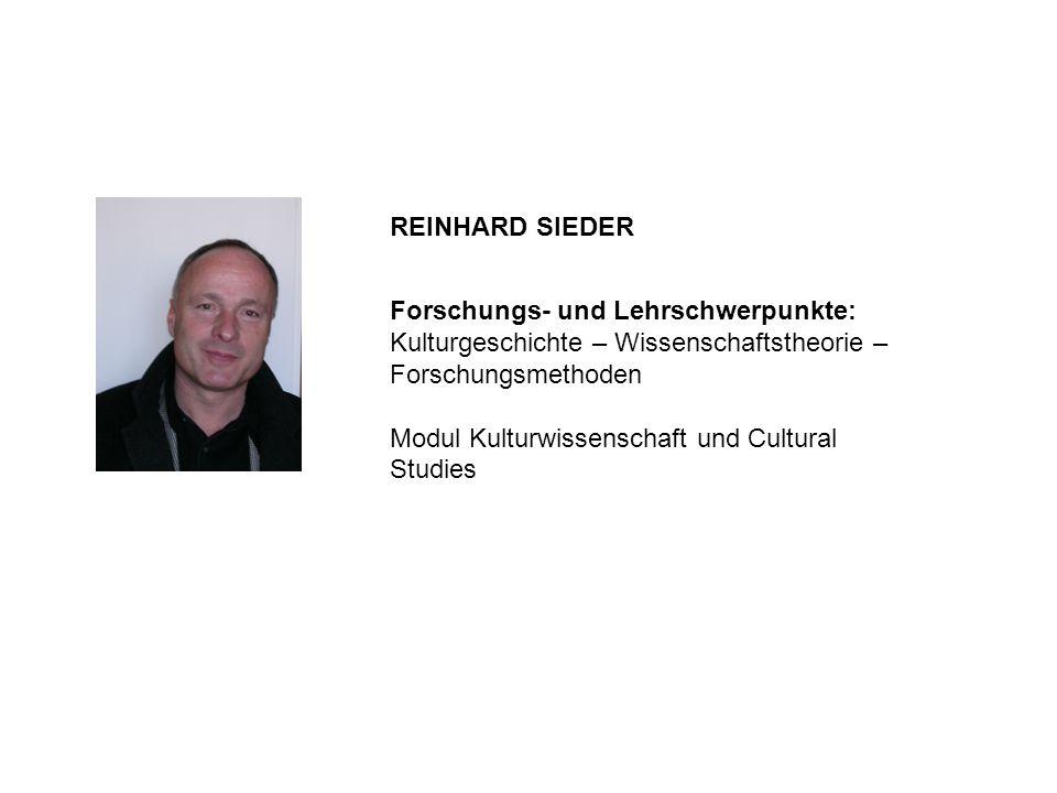 Forschungs- und Lehrschwerpunkte: Kulturgeschichte – Wissenschaftstheorie – Forschungsmethoden Modul Kulturwissenschaft und Cultural Studies REINHARD