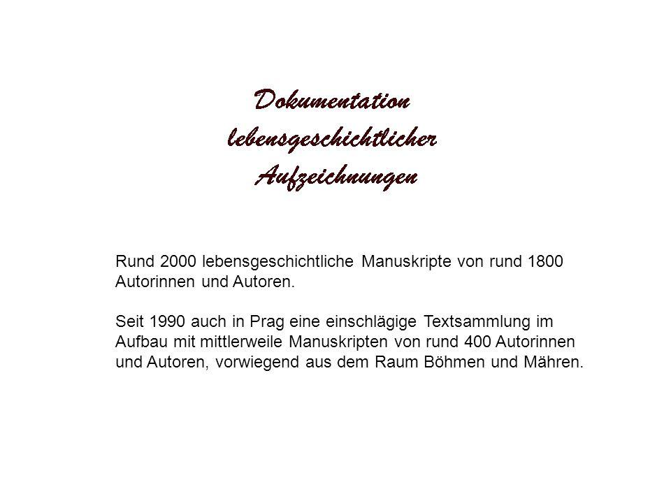 Rund 2000 lebensgeschichtliche Manuskripte von rund 1800 Autorinnen und Autoren. Seit 1990 auch in Prag eine einschlägige Textsammlung im Aufbau mit m