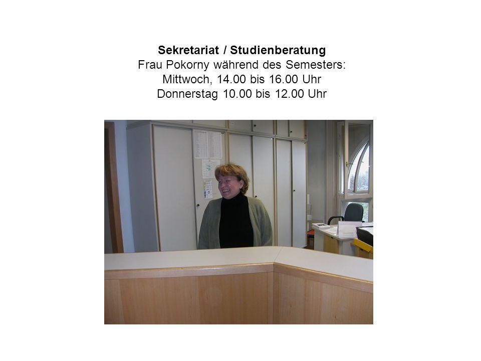 Sekretariat / Studienberatung Frau Pokorny während des Semesters: Mittwoch, 14.00 bis 16.00 Uhr Donnerstag 10.00 bis 12.00 Uhr