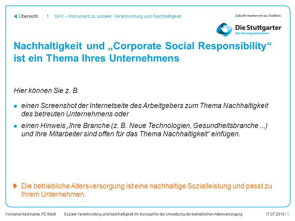 Soziale Verantwortung und Nachhaltigkeit: Ihr Konzept für die Umsetzung der betrieblichen Altersversorgung17.07.2015 / 3 Vorname Nachname, FD Stadt Üb