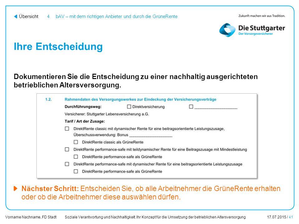 Soziale Verantwortung und Nachhaltigkeit: Ihr Konzept für die Umsetzung der betrieblichen Altersversorgung17.07.2015 / 41 Vorname Nachname, FD Stadt Ü