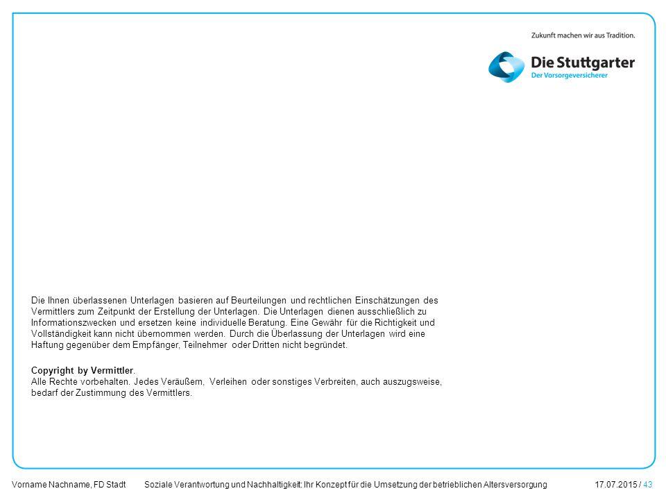 Soziale Verantwortung und Nachhaltigkeit: Ihr Konzept für die Umsetzung der betrieblichen Altersversorgung17.07.2015 / 43 Vorname Nachname, FD Stadt Ü
