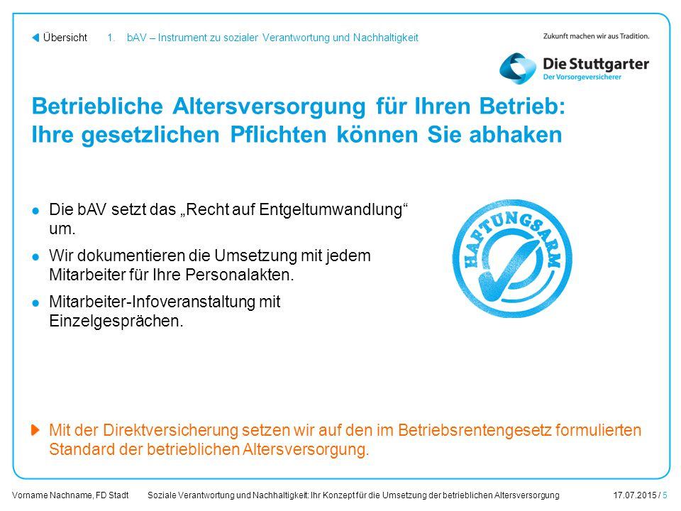 Soziale Verantwortung und Nachhaltigkeit: Ihr Konzept für die Umsetzung der betrieblichen Altersversorgung17.07.2015 / 5 Vorname Nachname, FD Stadt Üb