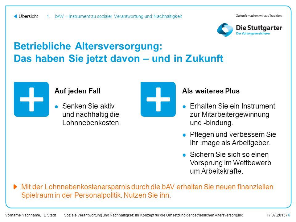 Soziale Verantwortung und Nachhaltigkeit: Ihr Konzept für die Umsetzung der betrieblichen Altersversorgung17.07.2015 / 27 Vorname Nachname, FD Stadt Übersicht Inhalt 1.