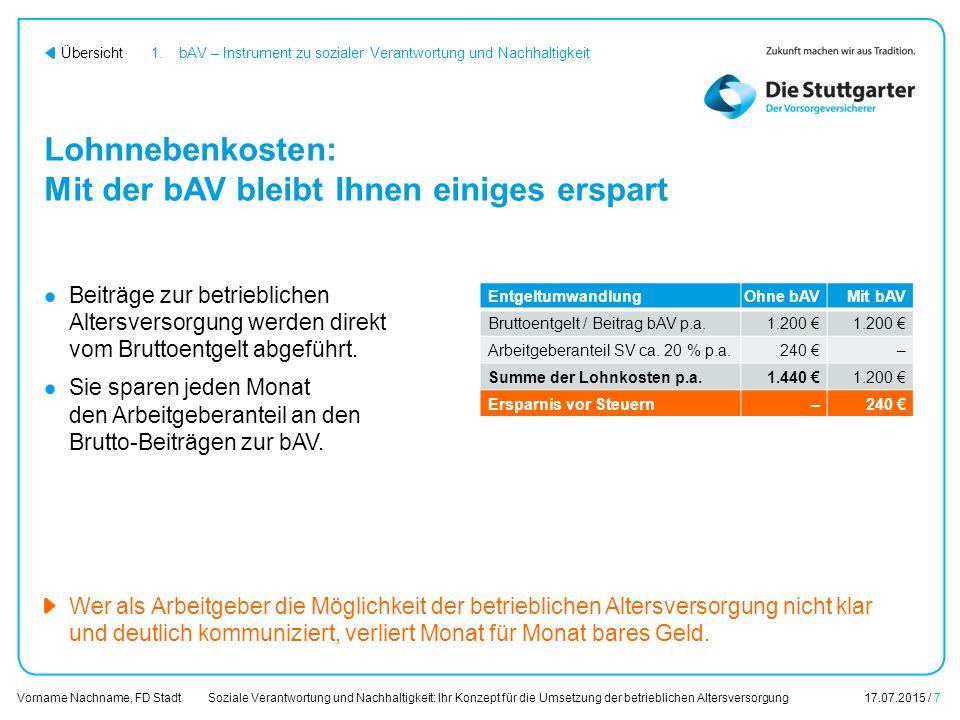 Soziale Verantwortung und Nachhaltigkeit: Ihr Konzept für die Umsetzung der betrieblichen Altersversorgung17.07.2015 / 7 Vorname Nachname, FD Stadt Üb