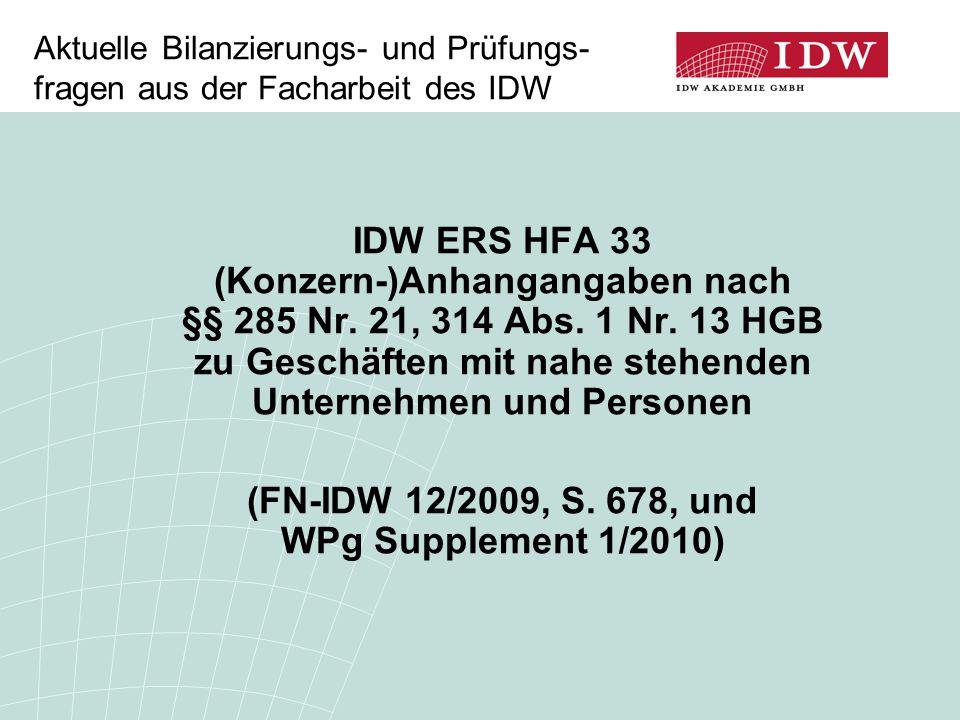 22 Aufbau des IDW ERS HFA 33  Vorbemerkungen  Begriffsbestimmungen  Inhalt der Angabepflichten  Wahlrecht zur Angabe aller oder nur der markt- unüblichen wesentlichen Geschäfte mit nahe stehenden Unternehmen und Personen  Verhältnis zu anderen Angabepflichten  Größenabhängige Erleichterungen  Besonderheiten innerhalb eines Konsolidierungs- kreises