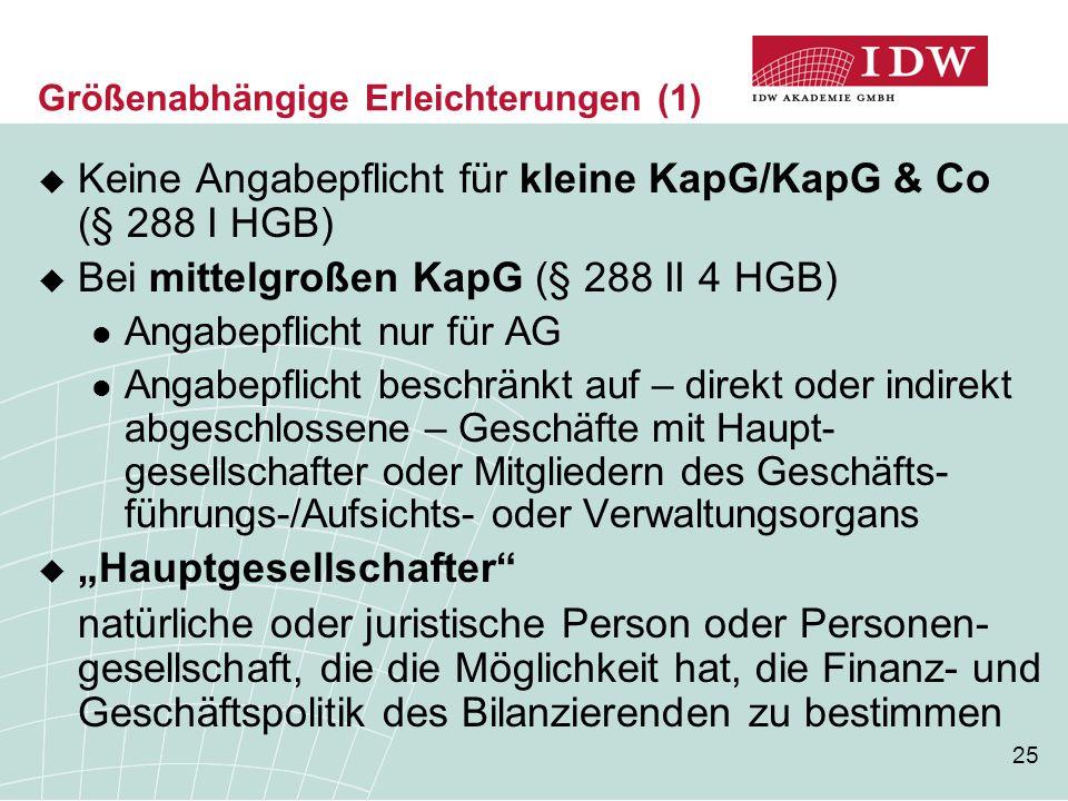 25 Größenabhängige Erleichterungen (1)  Keine Angabepflicht für kleine KapG/KapG & Co (§ 288 I HGB)  Bei mittelgroßen KapG (§ 288 II 4 HGB) Angabepf