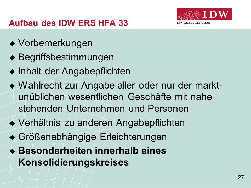 27 Aufbau des IDW ERS HFA 33  Vorbemerkungen  Begriffsbestimmungen  Inhalt der Angabepflichten  Wahlrecht zur Angabe aller oder nur der markt- unü