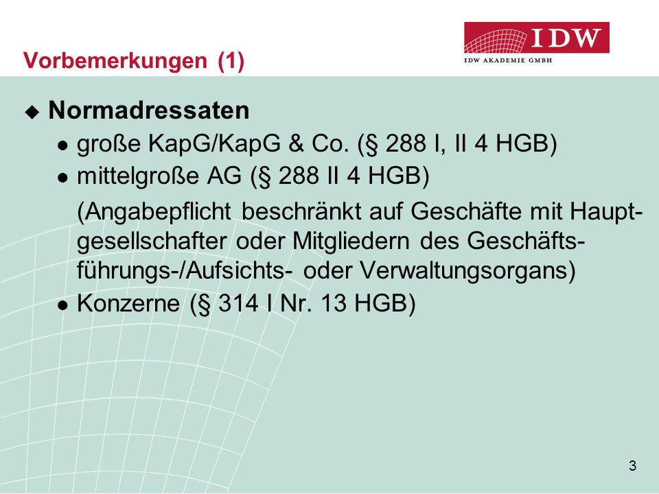 3 Vorbemerkungen (1)  Normadressaten große KapG/KapG & Co. (§ 288 I, II 4 HGB) mittelgroße AG (§ 288 II 4 HGB) (Angabepflicht beschränkt auf Geschäft