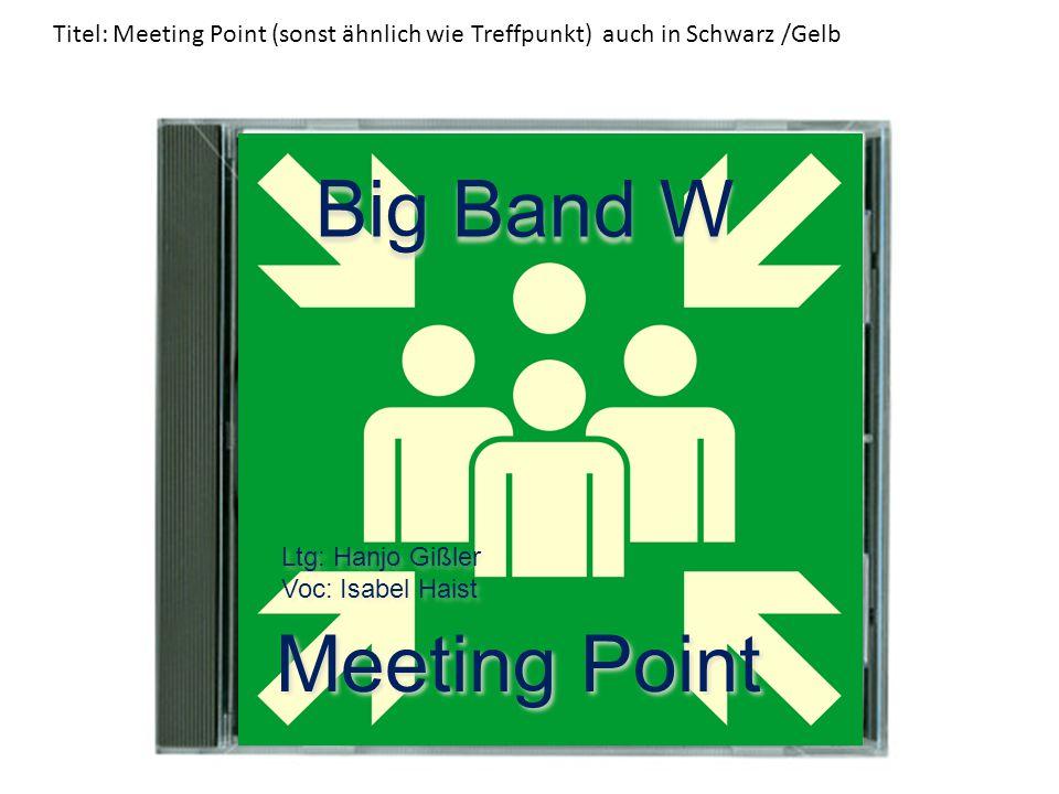 Big Band W Meeting Point Ltg: Hanjo Gißler Voc: Isabel Haist Titel: Meeting Point (sonst ähnlich wie Treffpunkt) auch in Schwarz /Gelb