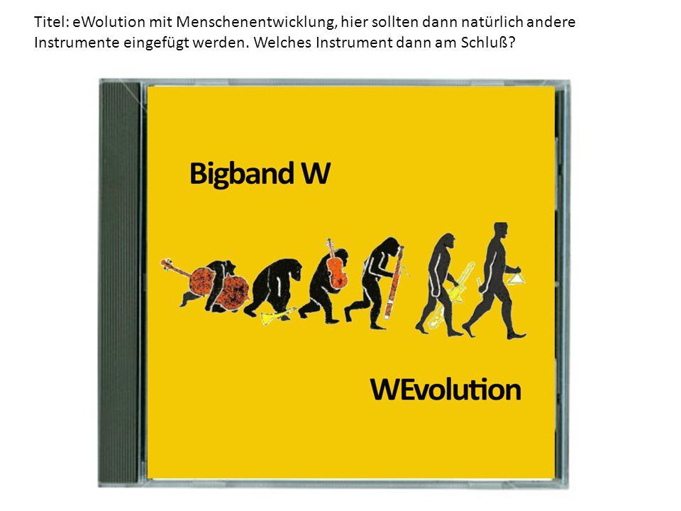 Titel: eWolution mit Menschenentwicklung, hier sollten dann natürlich andere Instrumente eingefügt werden.