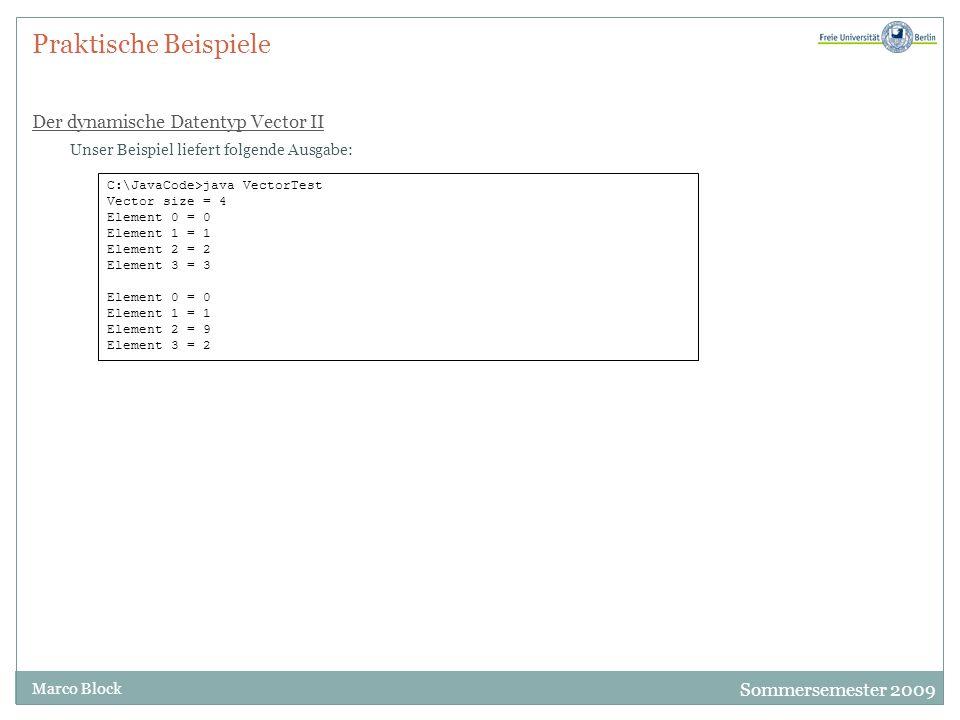 Sommersemester 2009 Marco Block Praktische Beispiele Der dynamische Datentyp Vector II Unser Beispiel liefert folgende Ausgabe: C:\JavaCode>java Vecto