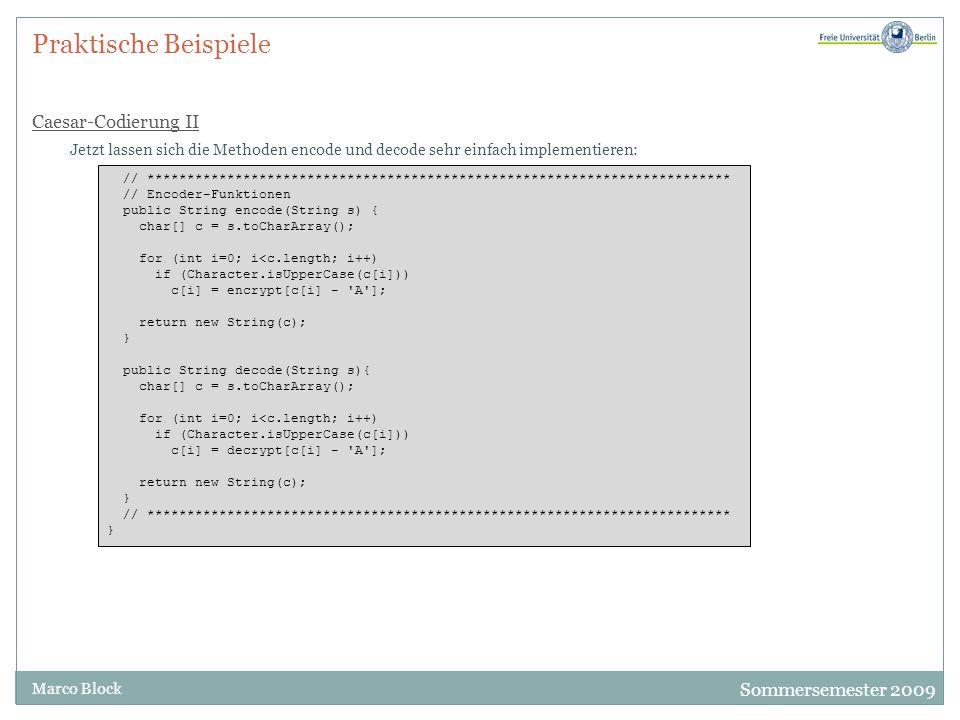 Sommersemester 2009 Marco Block Praktische Beispiele Caesar-Codierung II Jetzt lassen sich die Methoden encode und decode sehr einfach implementieren: