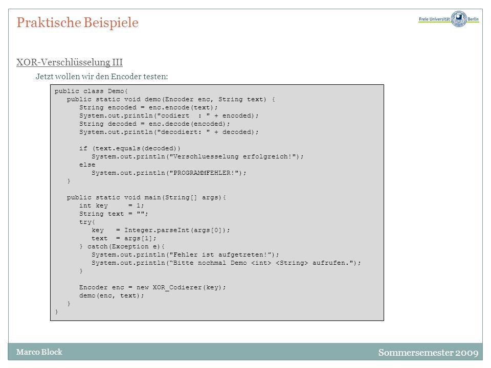 Sommersemester 2009 Marco Block Praktische Beispiele XOR-Verschlüsselung III Jetzt wollen wir den Encoder testen: public class Demo{ public static voi