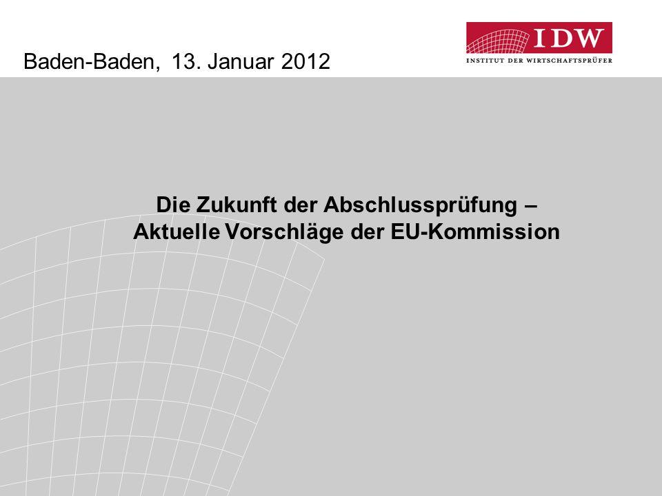 Die Zukunft der Abschlussprüfung – Aktuelle Vorschläge der EU-Kommission Baden-Baden, 13. Januar 2012