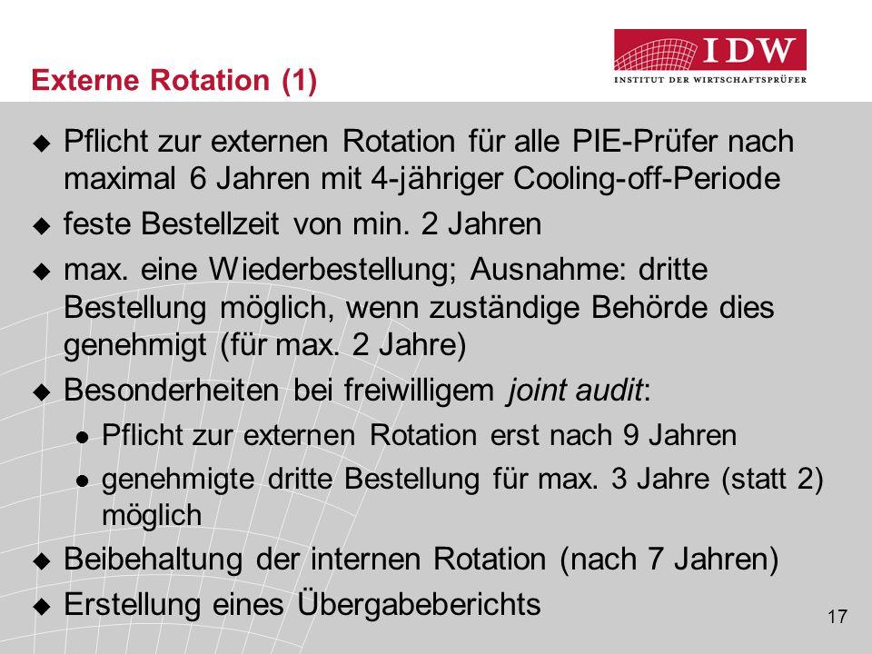 17 Externe Rotation (1)  Pflicht zur externen Rotation für alle PIE-Prüfer nach maximal 6 Jahren mit 4-jähriger Cooling-off-Periode  feste Bestellze