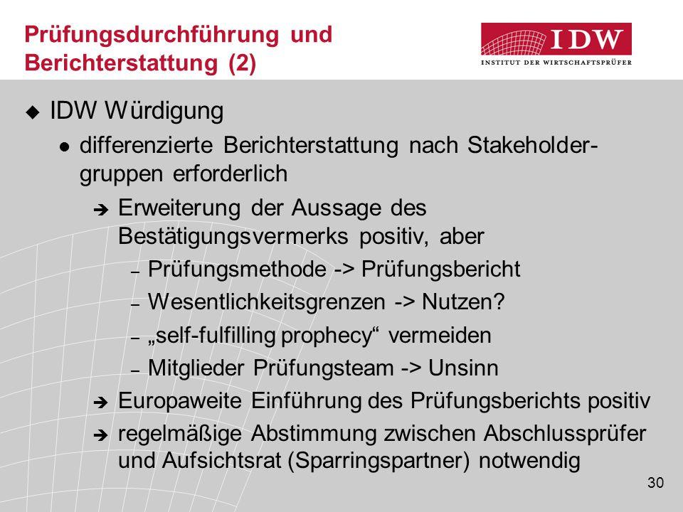 30 Prüfungsdurchführung und Berichterstattung (2)  IDW Würdigung differenzierte Berichterstattung nach Stakeholder- gruppen erforderlich  Erweiterun