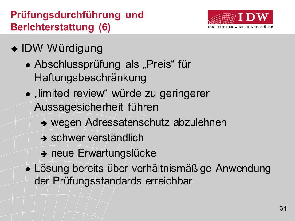 """34 Prüfungsdurchführung und Berichterstattung (6)  IDW Würdigung Abschlussprüfung als """"Preis"""" für Haftungsbeschränkung """"limited review"""" würde zu geri"""