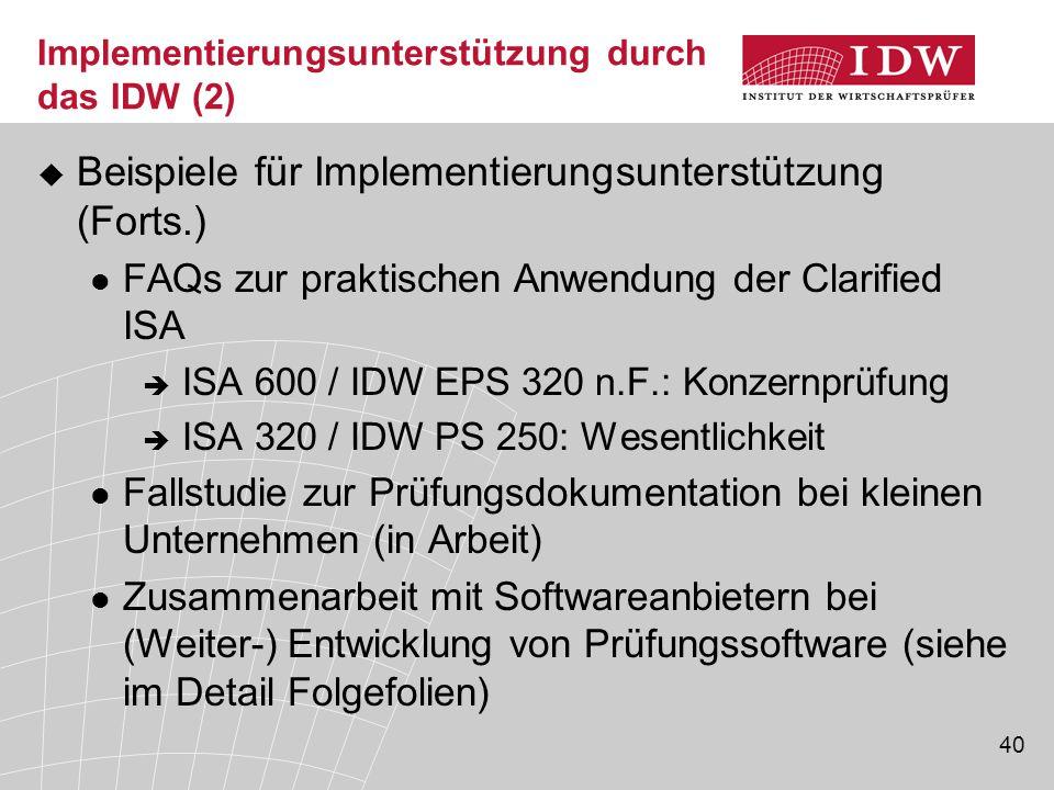 40 Implementierungsunterstützung durch das IDW (2)  Beispiele für Implementierungsunterstützung (Forts.) FAQs zur praktischen Anwendung der Clarified