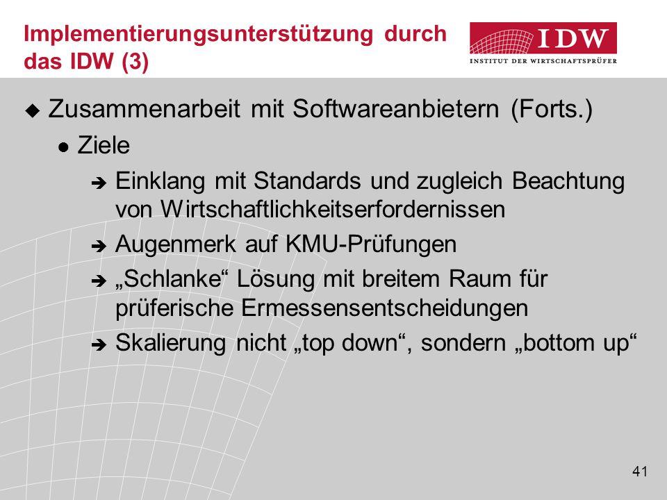 41 Implementierungsunterstützung durch das IDW (3)  Zusammenarbeit mit Softwareanbietern (Forts.) Ziele  Einklang mit Standards und zugleich Beachtu