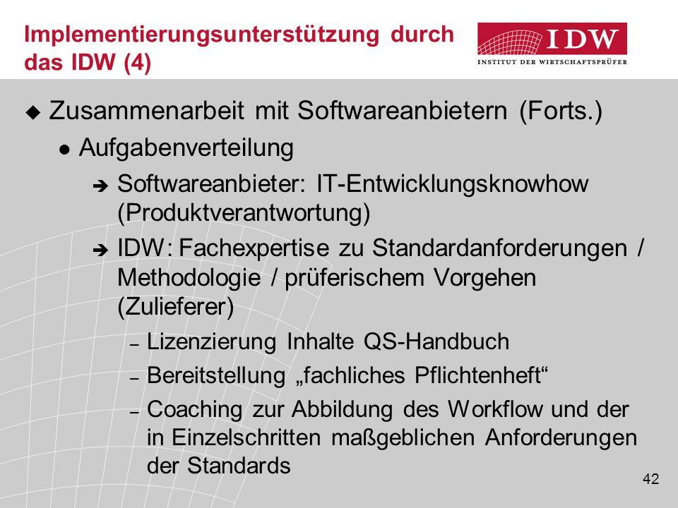 42 Implementierungsunterstützung durch das IDW (4)  Zusammenarbeit mit Softwareanbietern (Forts.) Aufgabenverteilung  Softwareanbieter: IT-Entwicklu