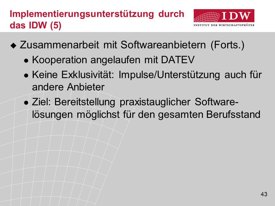 43 Implementierungsunterstützung durch das IDW (5)  Zusammenarbeit mit Softwareanbietern (Forts.) Kooperation angelaufen mit DATEV Keine Exklusivität