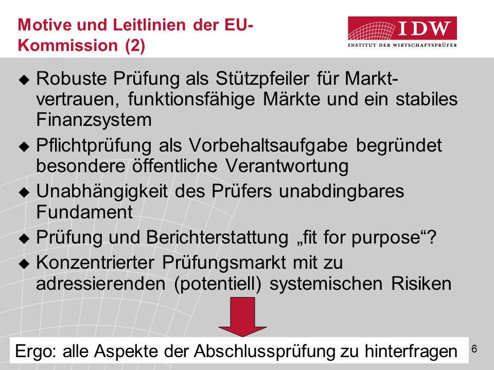 6 Motive und Leitlinien der EU- Kommission (2)  Robuste Prüfung als Stützpfeiler für Markt- vertrauen, funktionsfähige Märkte und ein stabiles Finanz