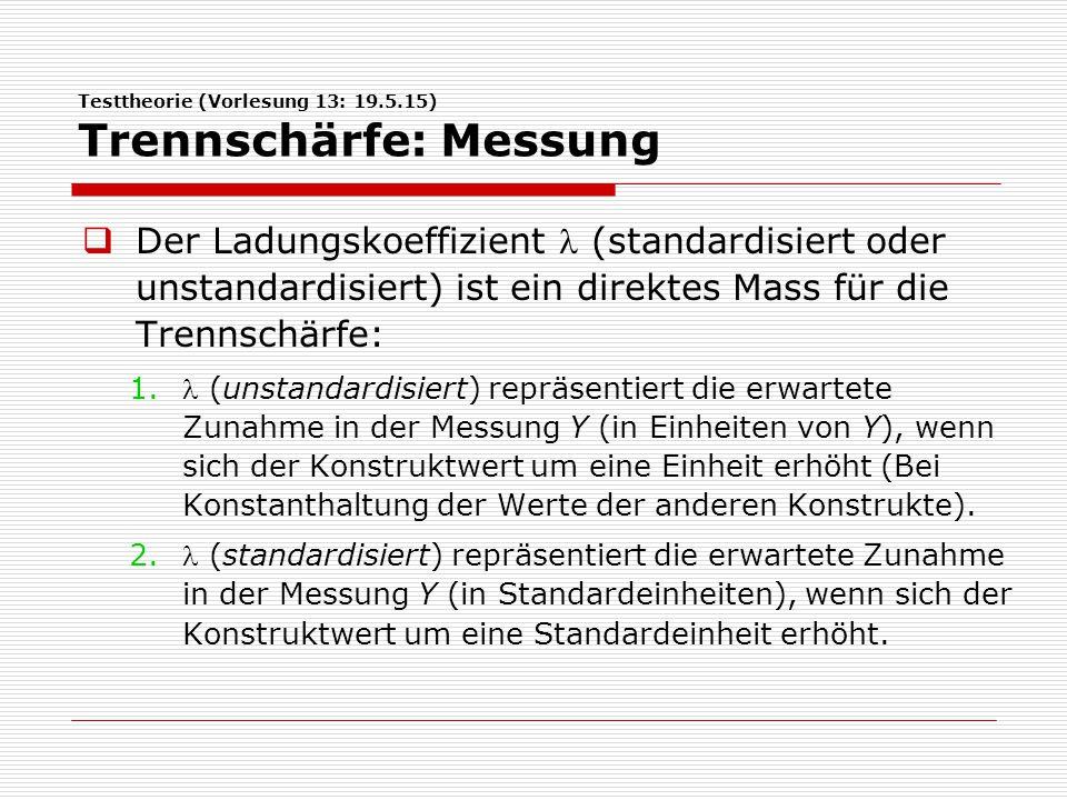 Testtheorie (Vorlesung 13: 19.5.15) Trennschärfe: Messung  Der Ladungskoeffizient (standardisiert oder unstandardisiert) ist ein direktes Mass für die Trennschärfe: 1.