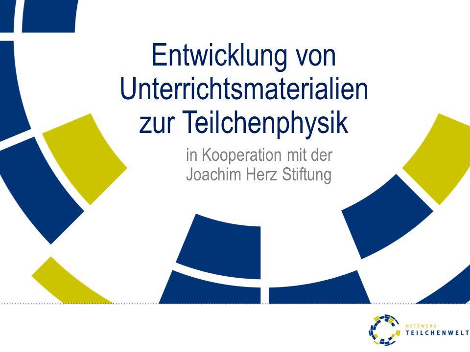 Entwicklung von Unterrichtsmaterialien zur Teilchenphysik in Kooperation mit der Joachim Herz Stiftung
