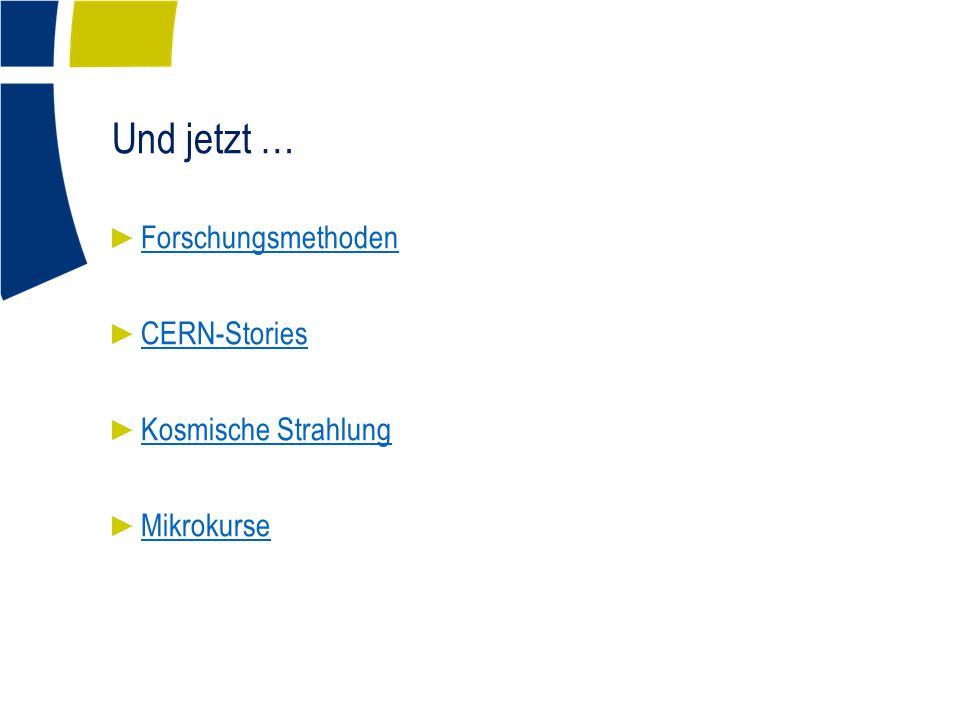 Und jetzt … ► Forschungsmethoden Forschungsmethoden ► CERN-Stories CERN-Stories ► Kosmische Strahlung Kosmische Strahlung ► Mikrokurse Mikrokurse