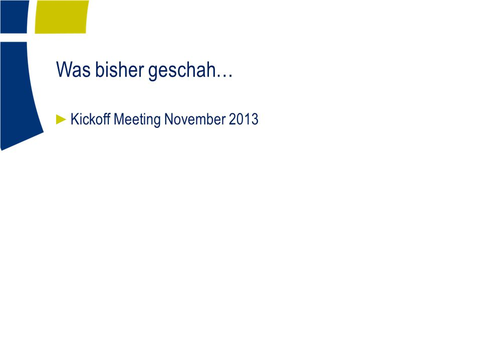 Was bisher geschah… ► Kickoff Meeting November 2013