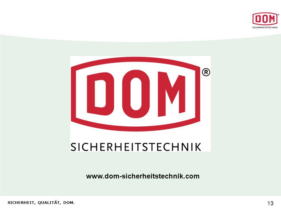 SICHERHEIT, QUALITÄT, DOM. 13 www.dom-sicherheitstechnik.com