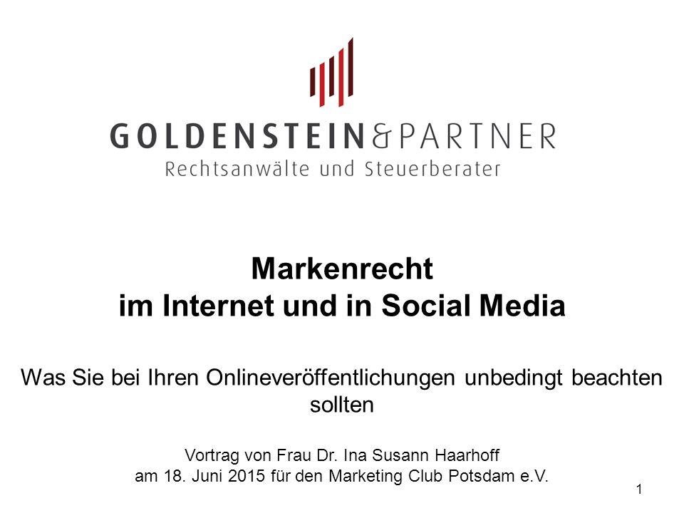 1 Markenrecht im Internet und in Social Media Was Sie bei Ihren Onlineveröffentlichungen unbedingt beachten sollten Vortrag von Frau Dr. Ina Susann Ha