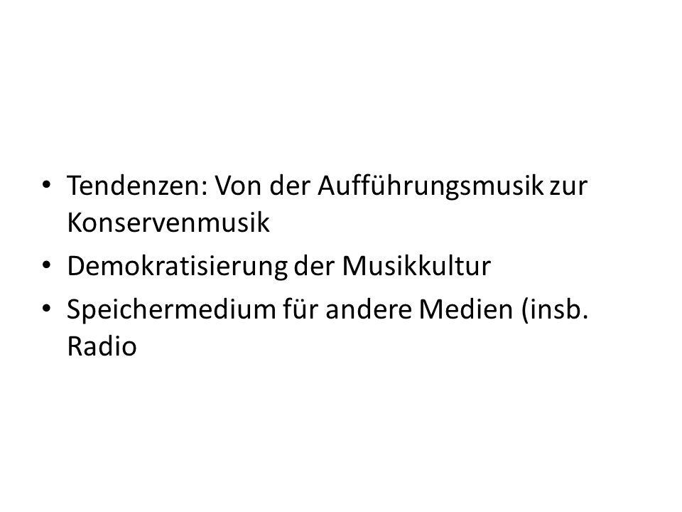 Tendenzen: Von der Aufführungsmusik zur Konservenmusik Demokratisierung der Musikkultur Speichermedium für andere Medien (insb.