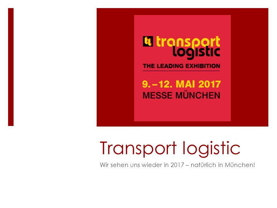 Transport logistic Wir sehen uns wieder in 2017 – natürlich in München!