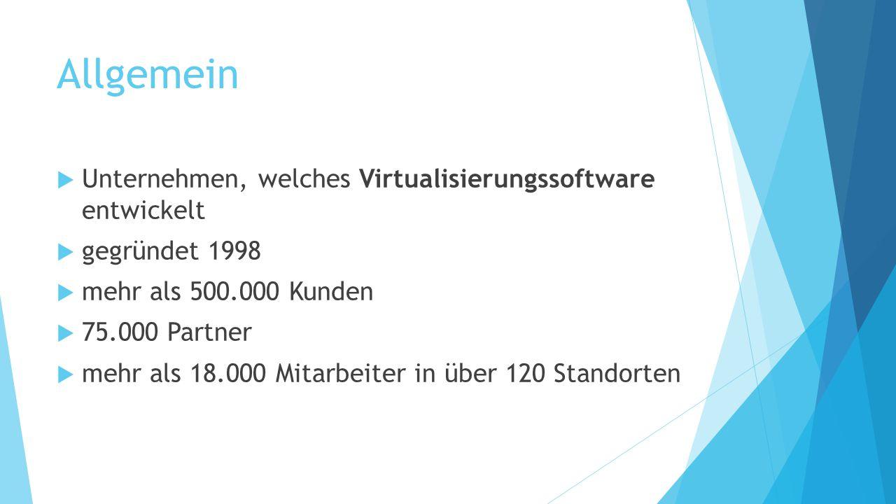Allgemein  Unternehmen, welches Virtualisierungssoftware entwickelt  gegründet 1998  mehr als 500.000 Kunden  75.000 Partner  mehr als 18.000 Mit