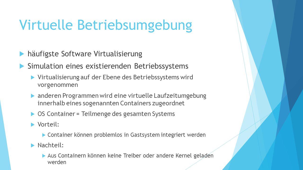 Virtuelle Betriebsumgebung  häufigste Software Virtualisierung  Simulation eines existierenden Betriebssystems  Virtualisierung auf der Ebene des B