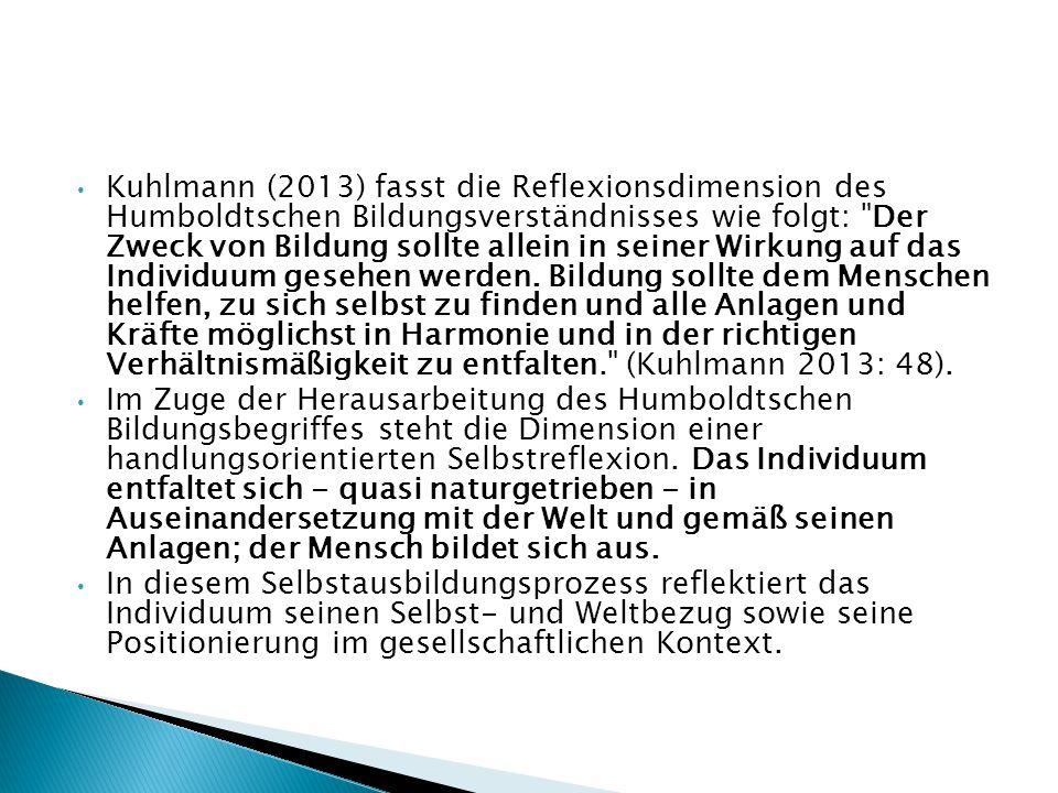 Kuhlmann (2013) fasst die Reflexionsdimension des Humboldtschen Bildungsverständnisses wie folgt: