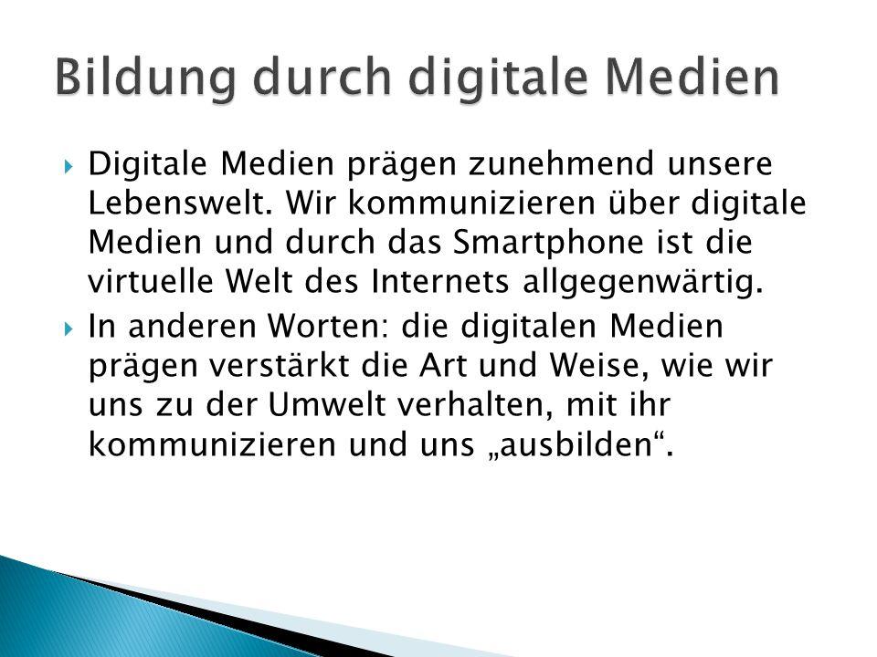  Digitale Medien prägen zunehmend unsere Lebenswelt. Wir kommunizieren über digitale Medien und durch das Smartphone ist die virtuelle Welt des Inter