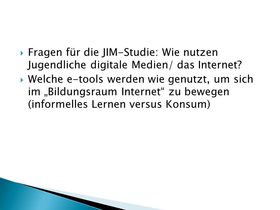 """ Fragen für die JIM-Studie: Wie nutzen Jugendliche digitale Medien/ das Internet?  Welche e-tools werden wie genutzt, um sich im """"Bildungsraum Inter"""