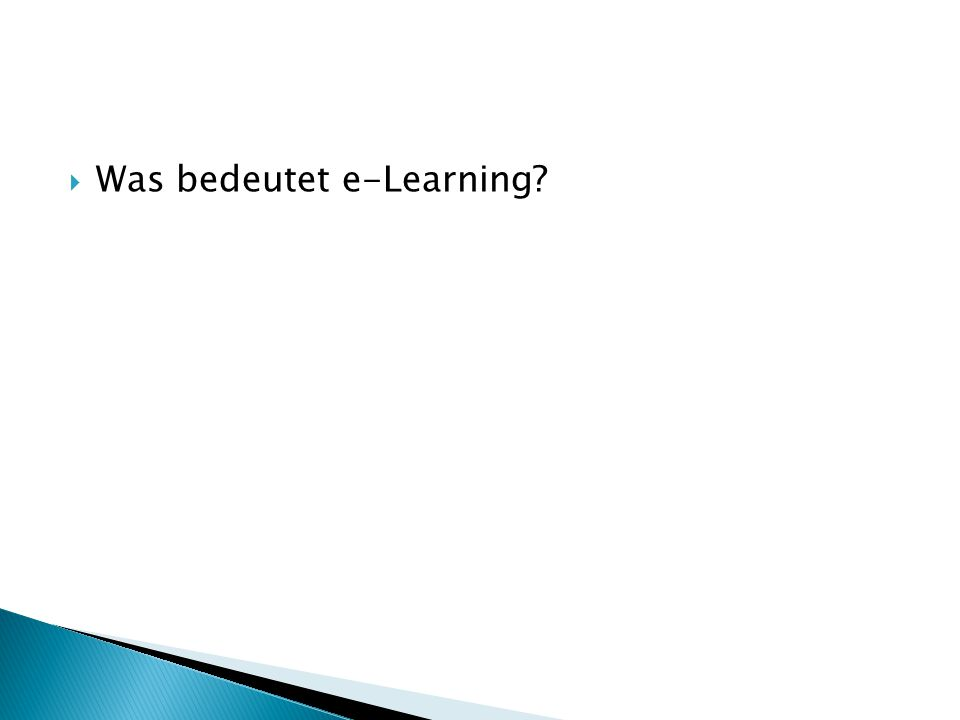  Was bedeutet e-Learning?