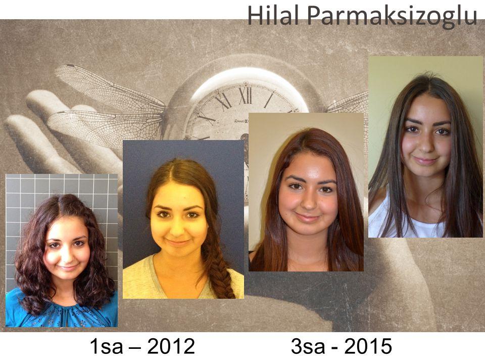 1sa – 2012 3sa - 2015 Hilal Parmaksizoglu