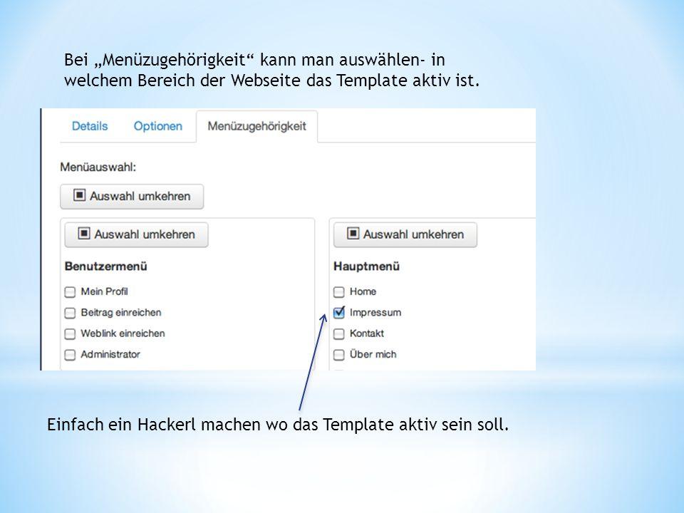 """Bei """"Menüzugehörigkeit"""" kann man auswählen- in welchem Bereich der Webseite das Template aktiv ist. Einfach ein Hackerl machen wo das Template aktiv s"""